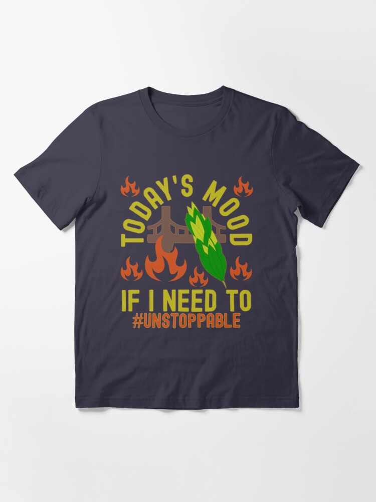 Alternate view of Today Mood Will Burn Sage And Bridges If I Need To Essential T-Shirt