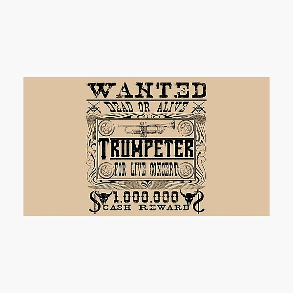 """Musician Trumpeter """"Wanted Dead or Alive"""" Rock'n'Roll Photographic Print"""