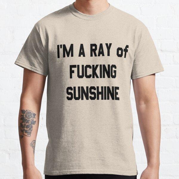 I'm a ray of fucking sunshine Classic T-Shirt
