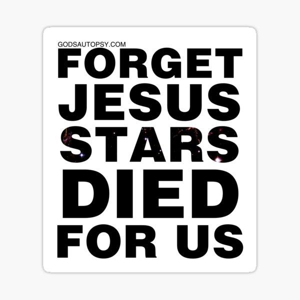 Forget Jesus Stars Died For Us Sticker