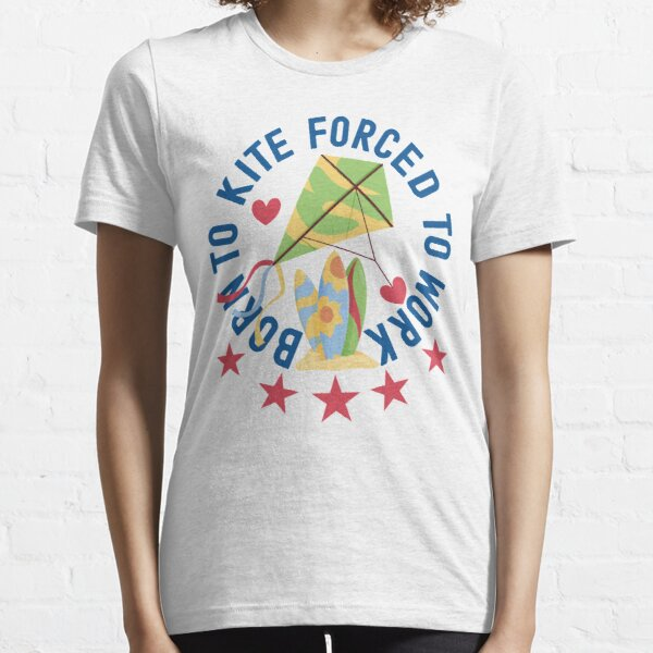 Born To Kite Forced To Work Kite and Surfing Lover Essential T-Shirt
