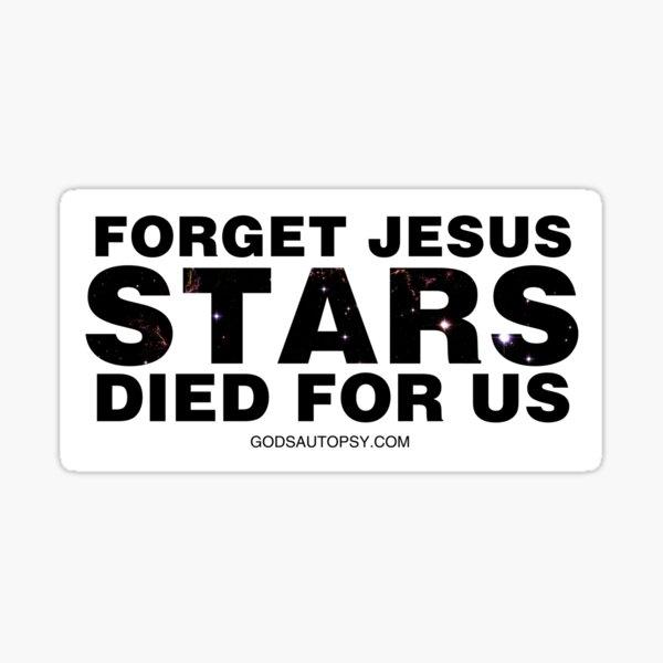 Forget Jesus Stars Died For Us (white) Sticker