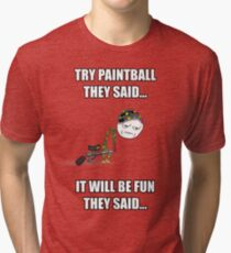 Try Paintball They Said Tri-blend T-Shirt