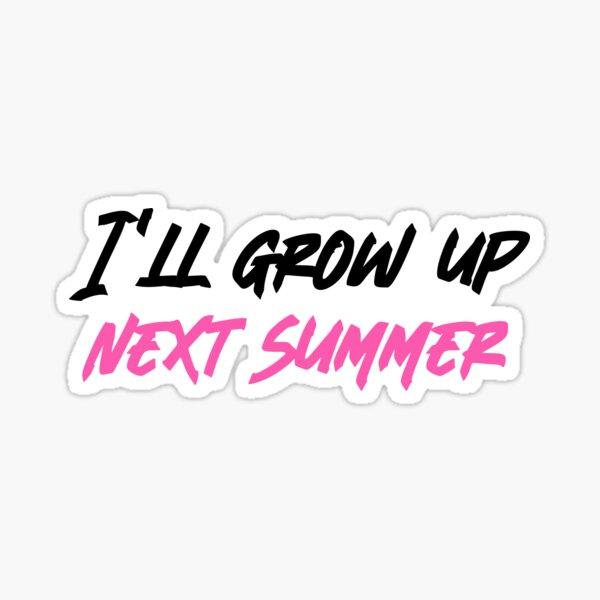 I'll grow up next summer Sticker