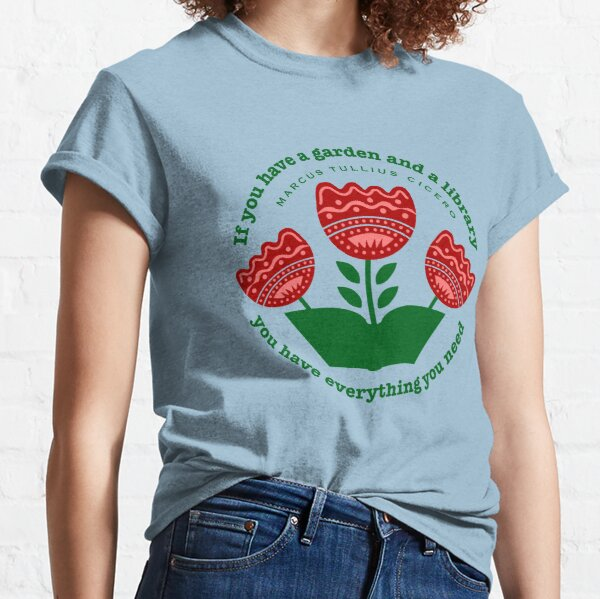 If you have a garden Classic T-Shirt