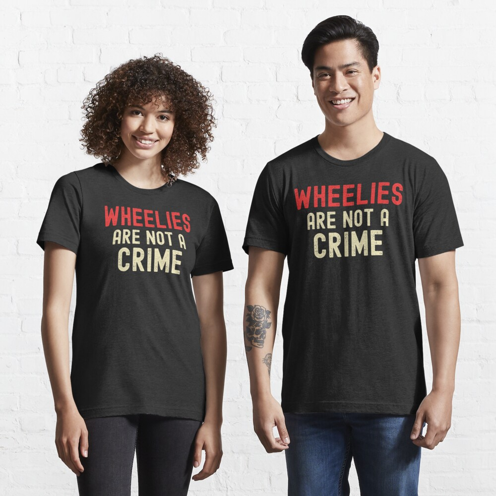 Wheelies Are Not A Crime  Essential T-Shirt