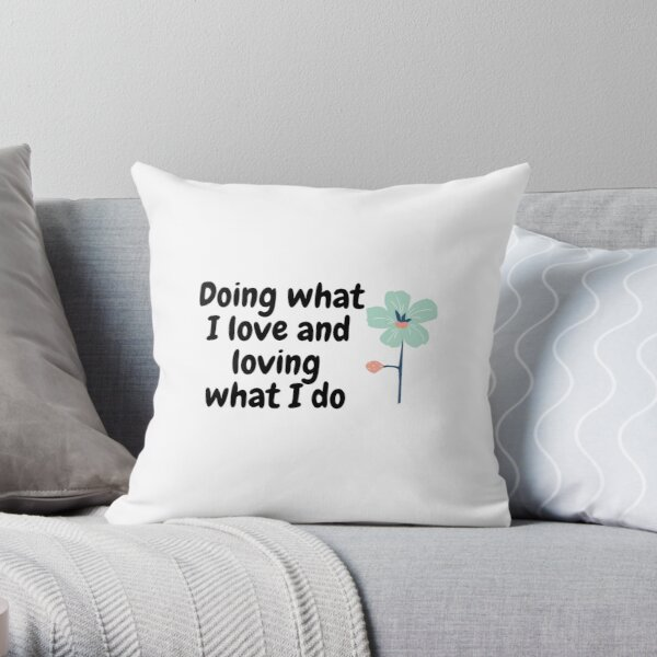 Doing what I love Throw Pillow