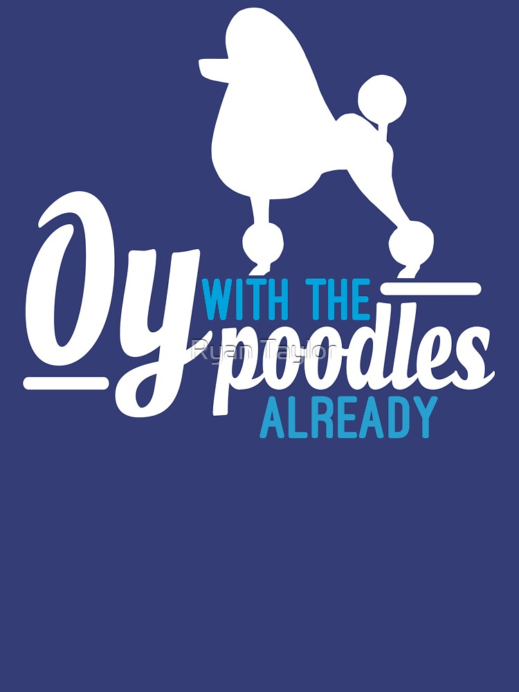 Oy with the Poodles! | Women's T-Shirt