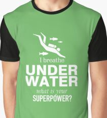 I breathe under water what is your Superpower Graphic T-Shirt