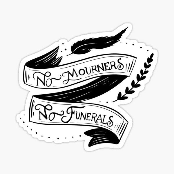 No mourners, no funerals - Leigh Bardugo Sticker