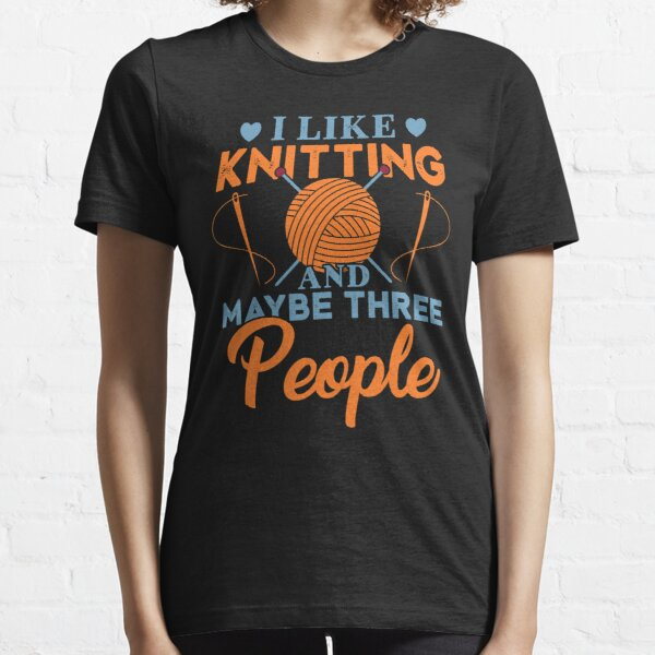 I Like Knitting And Maybe Three People Funny Knitting Crochet Gift Idea Essential T-Shirt