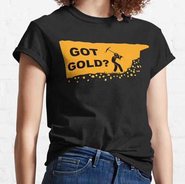 Got Gold?  Classic T-Shirt
