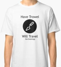 Have Trowel, Will Travel Classic T-Shirt