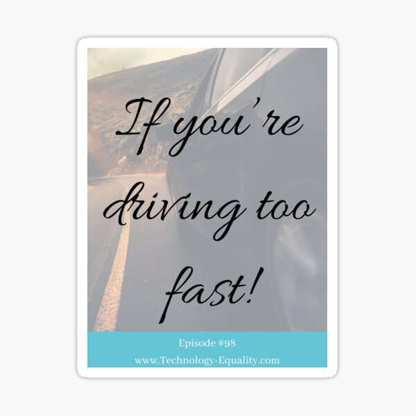 If you're driving too fast! Episode #98 Sticker