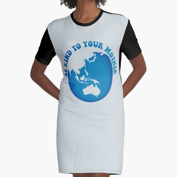 Be Kind To Your Mother. Planet Earth. Graphic T-Shirt Dress