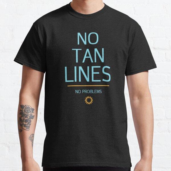 No Tan Lines No Problems  Classic T-Shirt