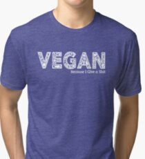 Vegan because i give a shit  Tri-blend T-Shirt