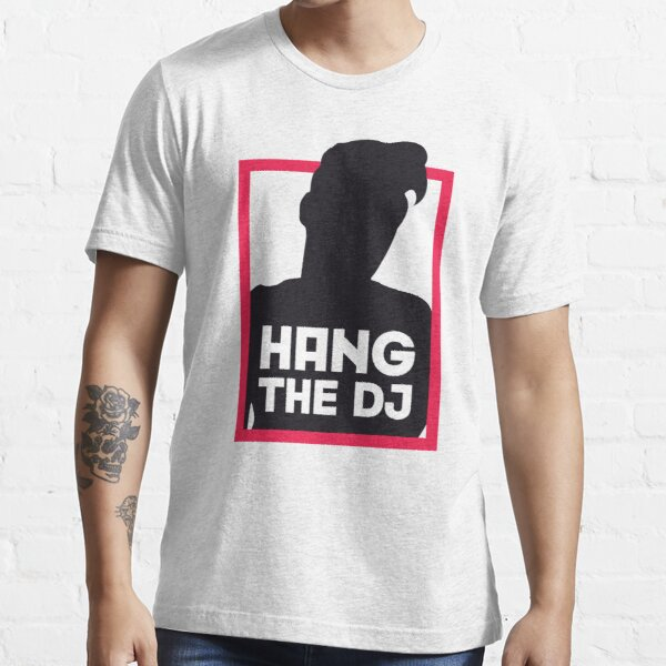 Hang The DJ Essential T-Shirt