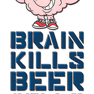 Brain kills beer cells by cool-shirts