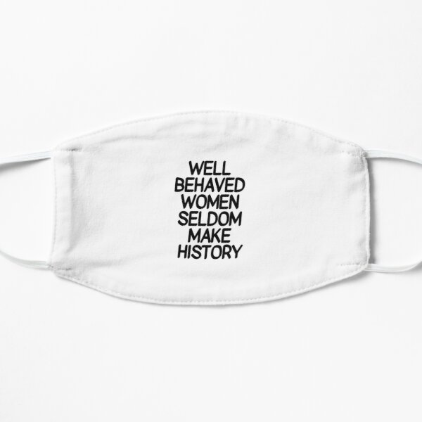Well behaved women seldom make history - international women's day   Flat Mask