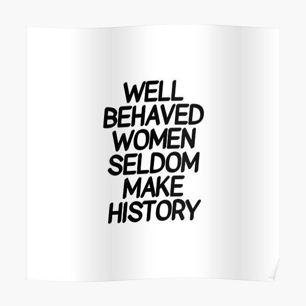 Well behaved women seldom make history - international women's day   Poster