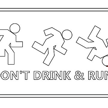 Don't drink and run, just a friendly reminder no.2 by cool-shirts