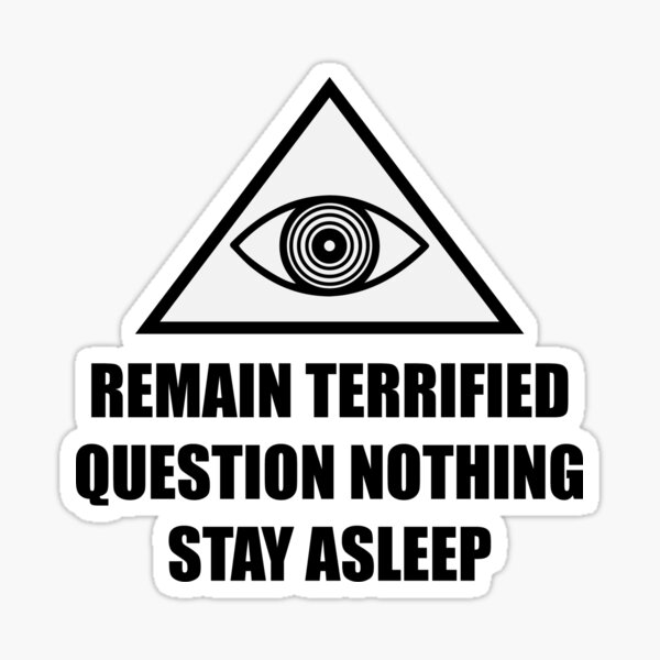 Remain Terrified question nothing stay asleep anti maskers covidlies 2021 Sticker