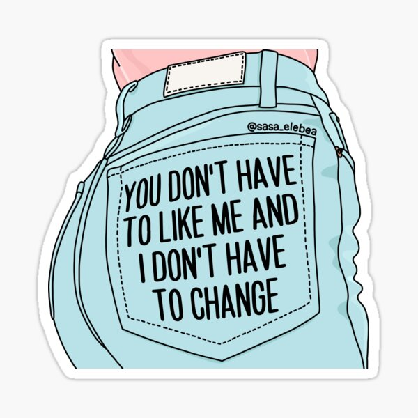 You don't have to like me by Sasa Elebea Sticker