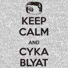 Keep Calm and Cyka Blyat by Herbert Shin