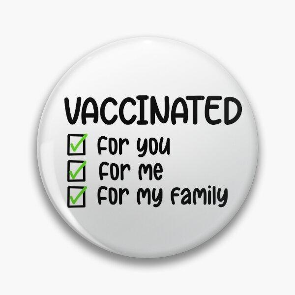 Vaccinated for you me my family pro vaccine vaccinate Covid coronavirus COVID-19  Pin