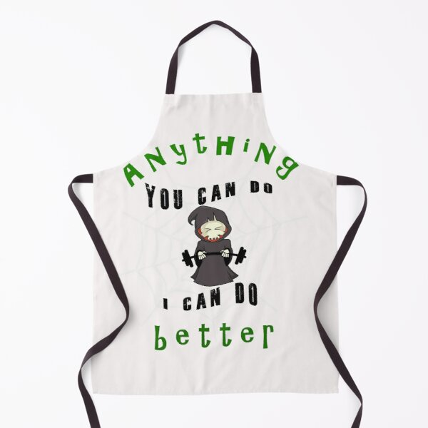 Copy of Anything You Can Do I Can Do better Apron