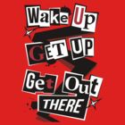 Wake Up, Get Up, Get Out There by ashplus