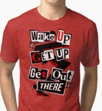 Wake Up, Get Up, Get Out There Tri-blend T-Shirt