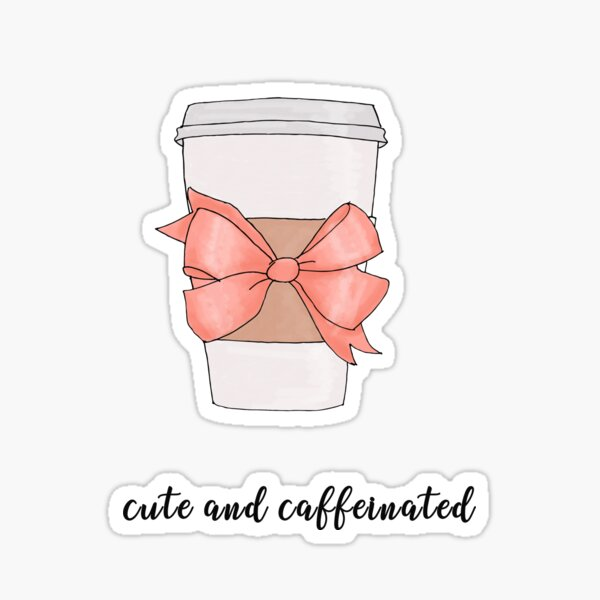 Cute and Caffeinated Sticker