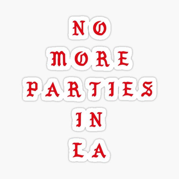NO MORE PARTIES IN LA Sticker