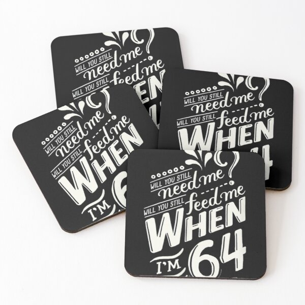 Will you still need me when i'm 64, 64th birthday you, still, need, me, feed, when, im, 64, years Coasters (Set of 4)