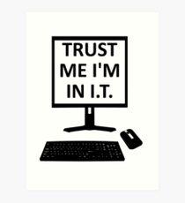 TRUST ME I'M IN I.T. Art Print