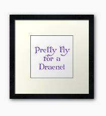 Pretty Fly for a Draenei Framed Print