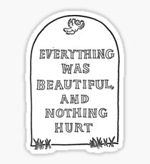 Slaughterhouse Five –Everything Was Beautiful and Nothing Hurt Sticker