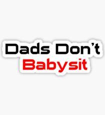 Dads Don't Babysit  Sticker