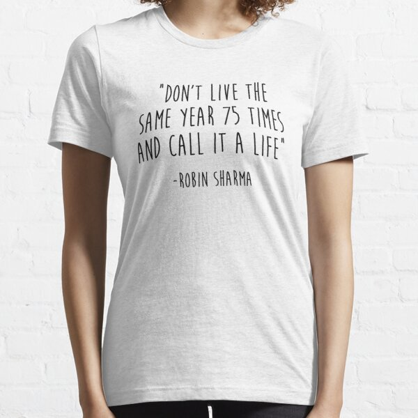 Don't live the same year 75 times Essential T-Shirt