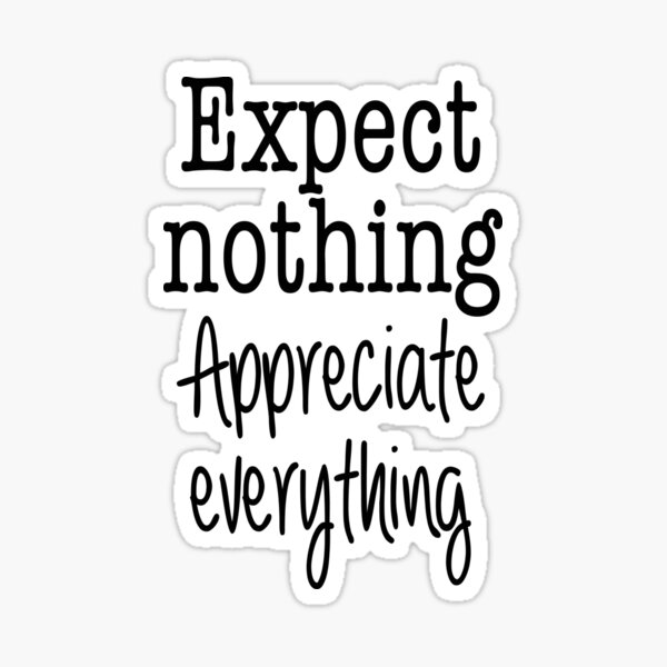 Expect Nothing. Appreciate Everything.  Sticker