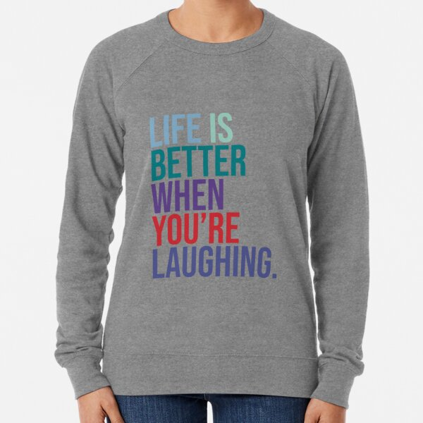 Life is better when you are laughing Lightweight Sweatshirt