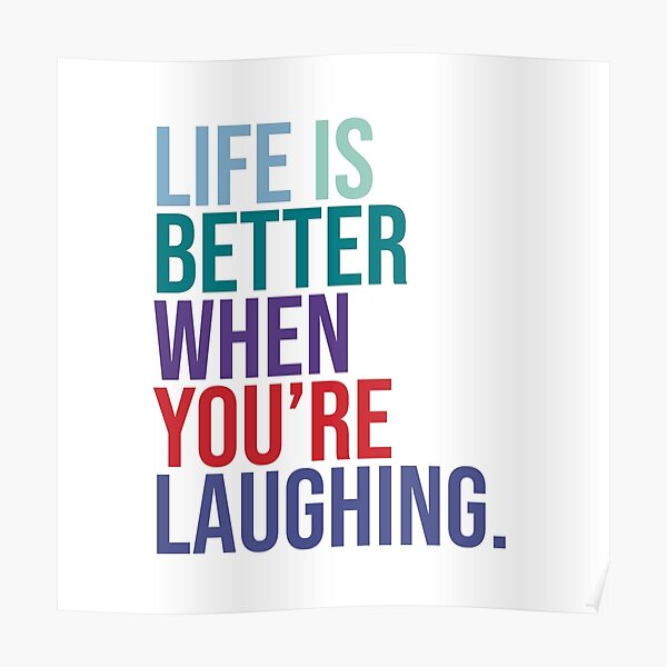 Life is better when you are laughing Poster