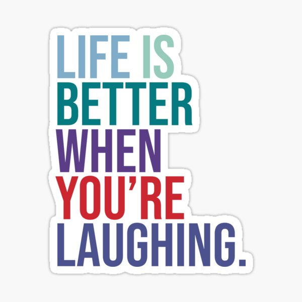 Life is better when you are laughing Sticker