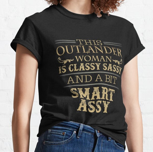 This Outlander Woman Is Classy Sassy And A Bit Smart Assy Classic T-Shirt