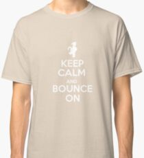 Keep Calm and Bounce On Classic T-Shirt