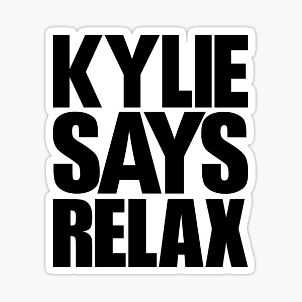 Kylie Minogue - Kylie Says Relax (black text) Sticker