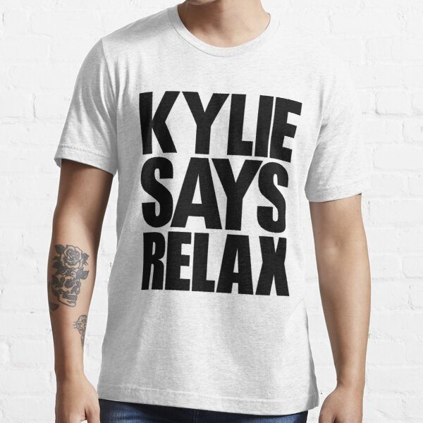 Kylie Minogue - Kylie Says Relax (black text) Essential T-Shirt