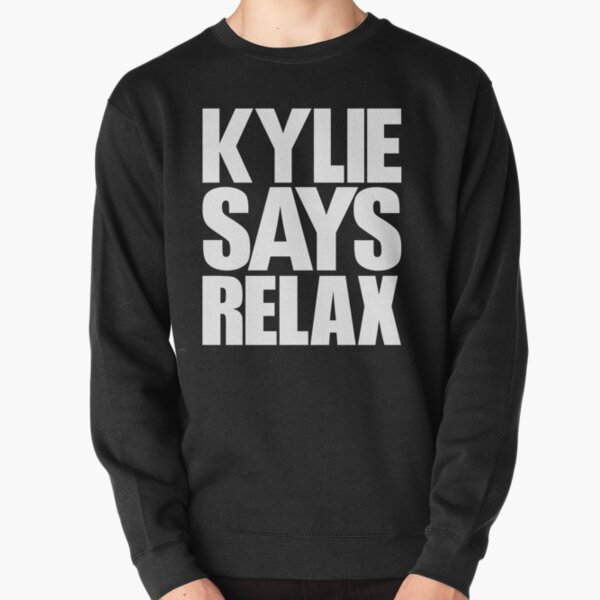 Kylie Minogue - Kylie Says Relax (white text) Pullover Sweatshirt
